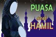 Ibu Hamil dan Menyusui, Bayar Fidyah atau Qadha Puasa?