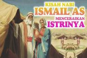 Nabi Ibrahim Menyuruh Nabi Ismail Ceraikan Istrinya, Ini Sebabnya