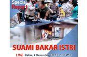 Special Report di iNews dan RCTI+ Rabu Pukul 15.30: Tragis, Suami Bakar Istri