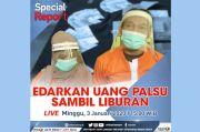 Special Report Live di iNews dan RCTI+ Minggu Pukul 15.00: Edarkan Uang Palsu Sambil Liburan