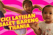 Intip Keseruan Cici Thalia Ballet Ditemani Thania Yuk!