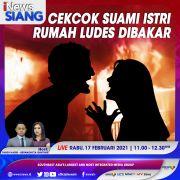 iNews Siang Live di iNews dan RCTI+ Rabu Pukul 11.00: Cekcok Suami Istri Rumah Ludes Dibakar