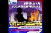 Bermain Api Bocah Tewas Terbakar, Selengkapnya di iNews Siang Selasa Pukul 11.00 WIB