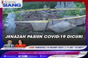 Makam Dibongkar Jenazah COVID-19 Dicuri, Selengkapnya di iNews Siang Minggu Pukul 11.00 WIB