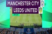 Preview Manchester City vs Leeds United: Jangan Lengah The Citizens!