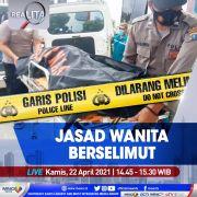 Identitas Jasad Wanita Berselimut Akhirnya Terungkap, Saksikan Selengkapnya di Realita Kamis Pukul 14.45 WIB