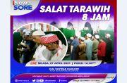 Salat Tarawih 8 Jam, Saksikan Selengkapnya di iNews Sore Selasa Pukul 16.30 WIB