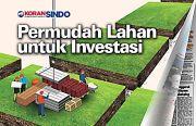 Lahan untuk Investasi Harus Dipermudah