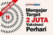 Mengejar Target 2 Juta Vaksinasi Per Hari