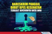 Bareskrim Panggil Dirut BPJS Kesehatan Terkait Bocornya Data WNI