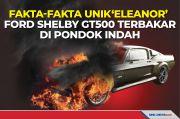 Fakta Unik Eleanor, Ford Shelby GT500 Terbakar di Pondok Indah
