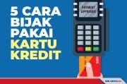Ini 5 Cara Bijak Gunakan Kartu Kredit, Banyak Manfaatnya