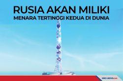 Rusia Akan Memiliki Menara Tertinggi Kedua di Dunia
