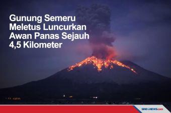Gunung Semeru Meletus Luncurkan Awan Panas Sejauh 4,5 Kilometer